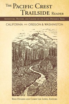 The Pacific Crest Trailside Reader: California, Oregon & Washington, Corey Lewis, Rees Hughes