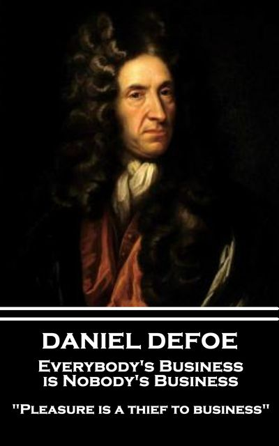 Everybody's Business is Nobody's Business, Daniel Defoe