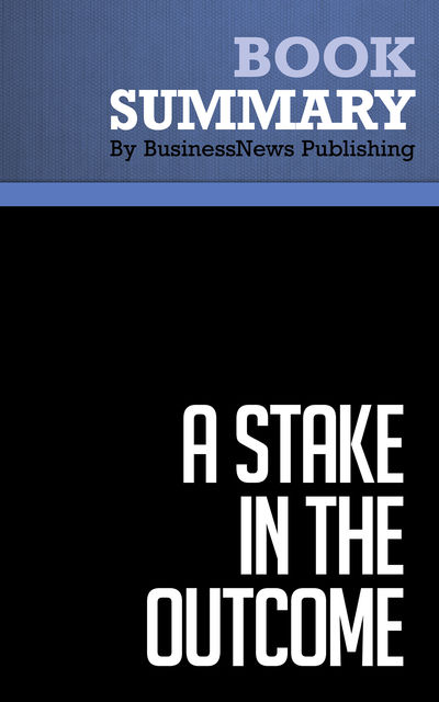 Summary: A Stake in the Outcome – Jack Stack and Bo Burlingham, BusinessNews Publishing