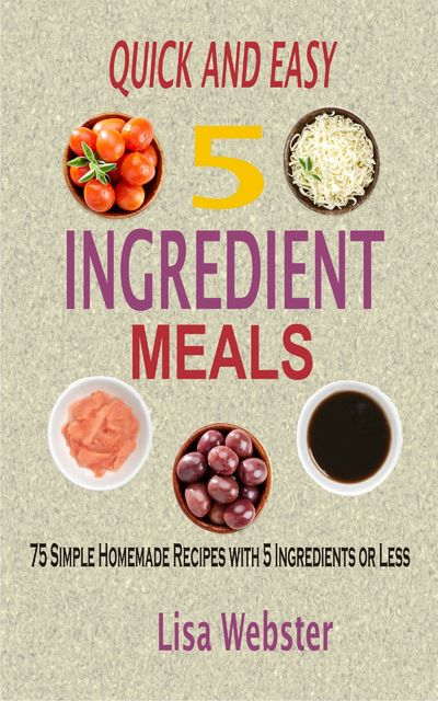 Quick and Easy 5 Ingredient Meals, Lisa Webster