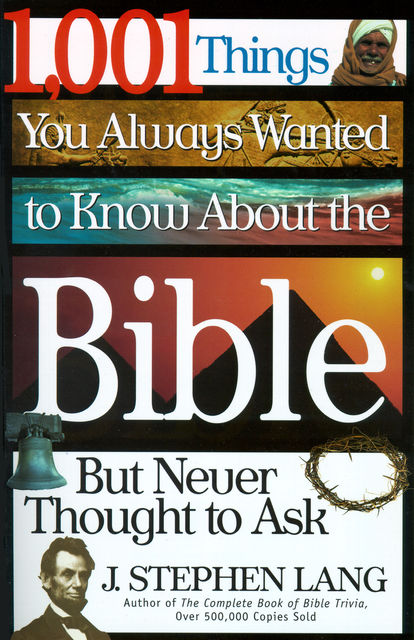 1,001 Things You Always Wanted to Know About the Bible, But Never Thought to Ask, J.Stephen Lang
