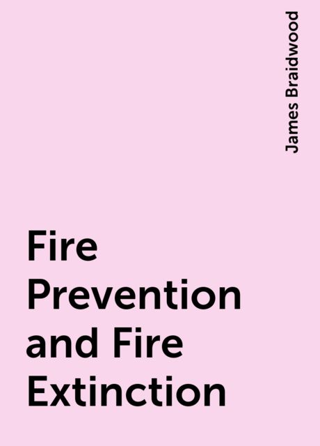 Fire Prevention and Fire Extinction, James Braidwood