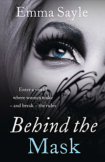 Behind the Mask: Enter a World Where Women Make – and Break – the Rules, Emma Sayle