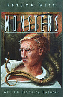 Résumé with Monsters, William Browning Spencer