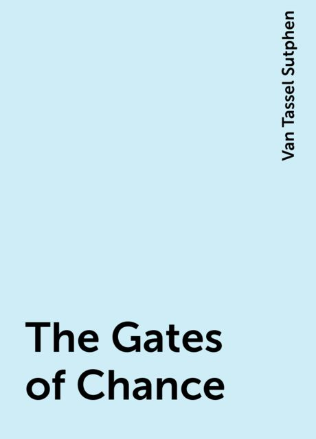 The Gates of Chance, Van Tassel Sutphen