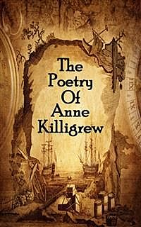 The Poetry Of Anne Killigrew, Anne Killigrew