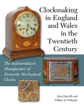 Clockmaking in England and Wales in the Twentieth Century, John Glanville, William M Wolmuth