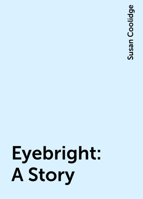 Eyebright: A Story, Susan Coolidge