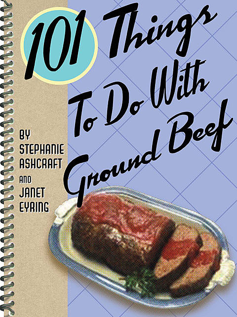 101 Things To Do With Ground Beef, Stephanie Ashcraft, Janet Eyring
