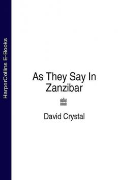 As They Say In Zanzibar, David Crystal
