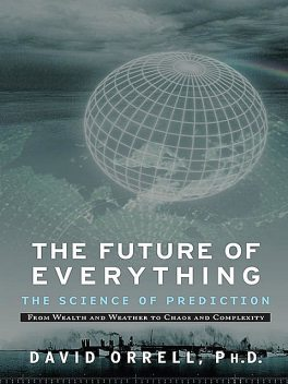 The Future of Everything: The Science of Prediction, David Orrell