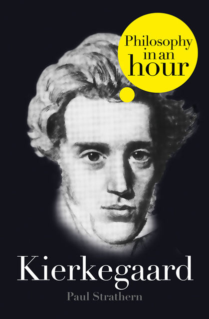 Kierkegaard: Philosophy in an Hour, Paul Strathern