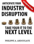 Anticipate Industry Disruption Take Your IT to the Next Level, Philippe A.Abdoulaye