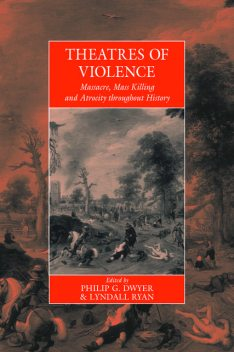 Theatres Of Violence, Philip Dwyer