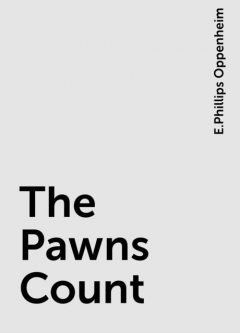 The Pawns Count, E.Phillips Oppenheim