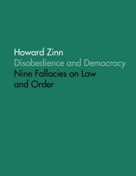 Disobedience and Democracy: Nine Fallacies On Law and Order, Howard Zinn