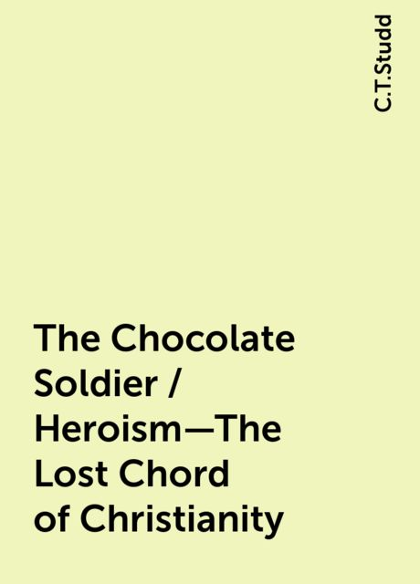 The Chocolate Soldier / Heroism—The Lost Chord of Christianity, C.T.Studd