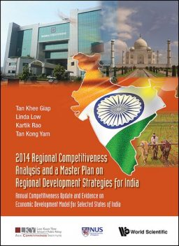 2014 Regional Competitiveness Analysis and a Master Plan on Regional Development Strategies for India, Khee Giap Tan, Kong Yam Tan, Linda Low, Kartik Rao