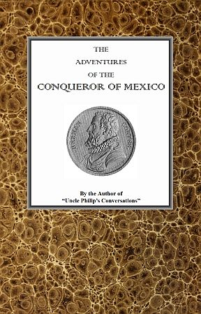 The adventures of Hernan Cortes, the conqueror of Mexico, Uncle Philips