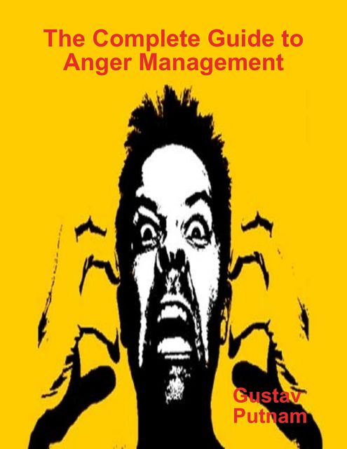 The Complete Guide to Anger Management, Gustav Putnam