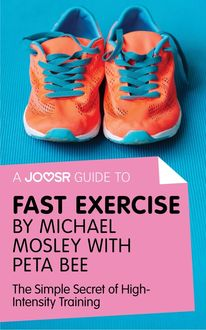 A Joosr Guide to… Fast Exercise by Michael Mosley with Peta Bee, Joosr