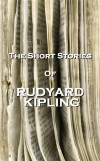 The Short Stories Of Rudyard Kipling, Joseph Rudyard Kipling