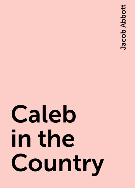 Caleb in the Country, Jacob Abbott