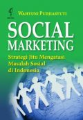 Social Marketing; Strategi Jitu Mengatasi Masalah Sosial di Indonesia, Wahyuni Pudjiastuti