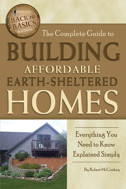 The Complete Guide to Building Affordable Earth-Sheltered Homes, Robert McConkey