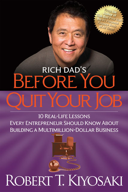 Rich Dad's Before You Quit Your Job, Robert Kiyosaki