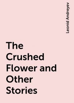The Crushed Flower and Other Stories, Leonid Andreyev