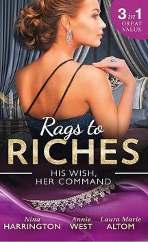 Rags To Riches: His Wish, Her Command, Annie West, Laura Marie Altom, Nina Harrington