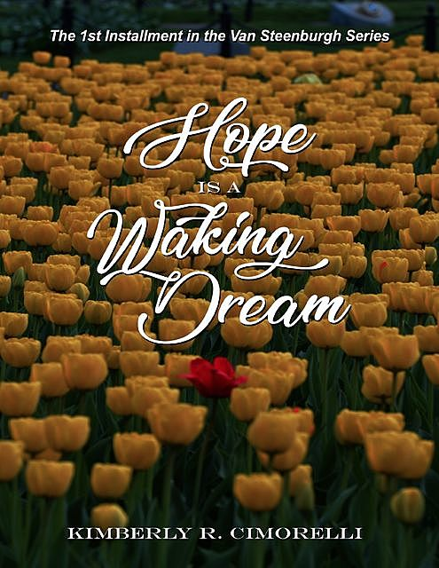 Hope Is a Waking Dream – The 1st Installment In the Van Steenburgh Series, Kimberly Cimorelli