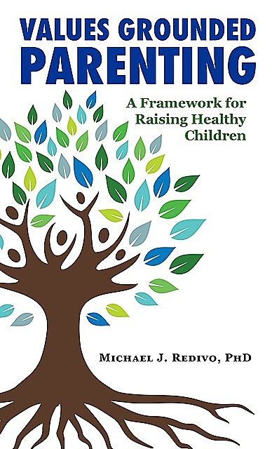 Values Grounded Parenting, Ph.D. Michael Redivo J