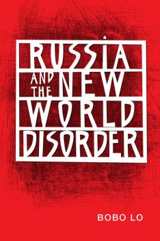Russia and the New World Disorder, Bobo Lo