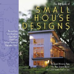Big Book of Small House Designs : 75 Award-winning Plans for Your Dream House, 1,250 Square Feet or Less, Don Metz, Kenneth R.Tremblay, Lawrence Von Bamford