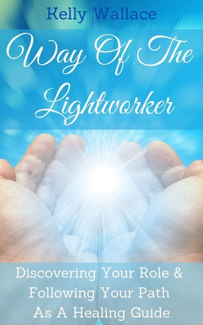 Way Of The Lightworker, Wallace Kelly