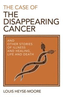 Case of the Disappearing Cancer, Louis Heyse-Moore