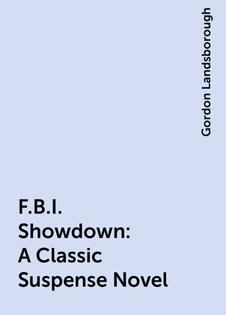 F.B.I. Showdown: A Classic Suspense Novel, Gordon Landsborough