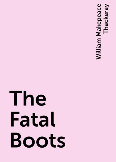 The Fatal Boots, William Makepeace Thackeray