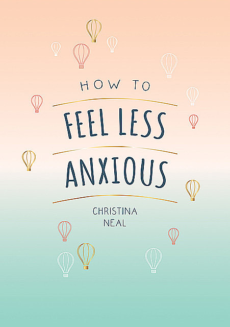 How to Feel Less Anxious, Christina Neal