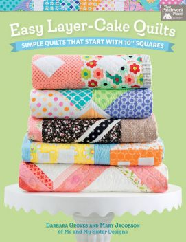 Easy Layer-Cake Quilts, Barbara Groves, Mary Jacobson