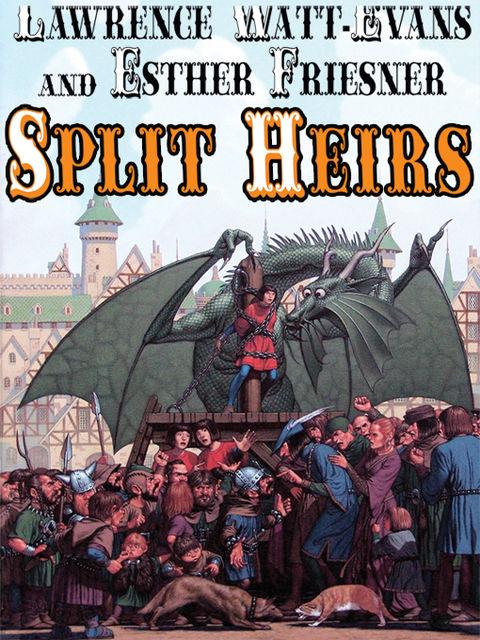 Split Heirs, Esther Friesner, Lawrence Watt-Evans