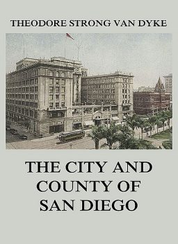 The City And County Of San Diego, Theodore Strong Van Dyke