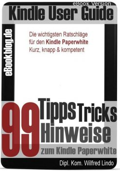 Kindle Paperwhite: 99 Tipps, Tricks, Hinweise und Shortcuts, Wilfred Lindo