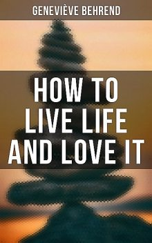 How To Live Life And Love It, Genevieve Behrend