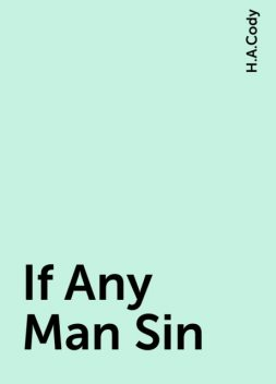 If Any Man Sin, H.A.Cody