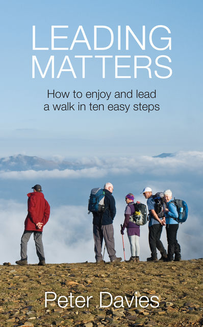 Leading Matters: How to enjoy and lead a walk in ten easy steps, Peter Davies