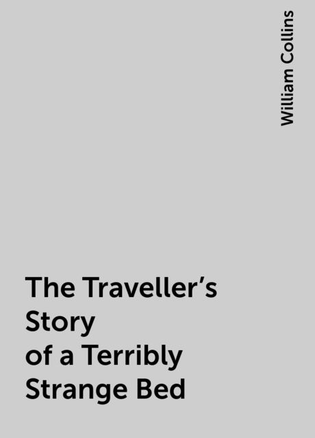 The Traveller's Story of a Terribly Strange Bed, William Collins
