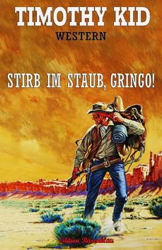 Stirb im Staub, Gringo, Timothy Kid